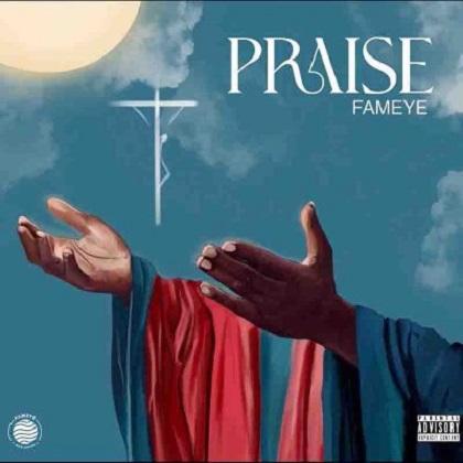 Fameye Praise Mp3 Download free